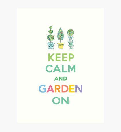 Keep Calm and Garden On  Art Print