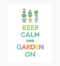 Keep Calm and Garden On  Photographic Print