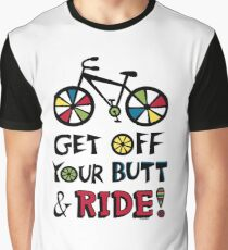 Get Off Your Butt and Ride Graphic T-Shirt