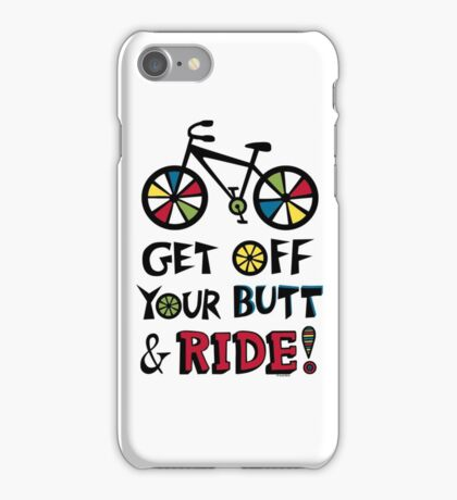 Get Off Your Butt and Ride iPhone Case/Skin