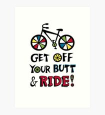 Get Off Your Butt and Ride Art Print