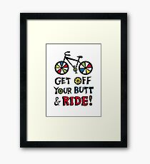 Get Off Your Butt and Ride Framed Print