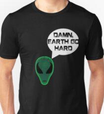 Earth Go Hard Funny Alien Tee Shirt Unisex T-Shirt