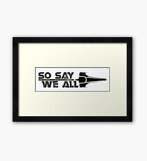 So Say We All Framed Print