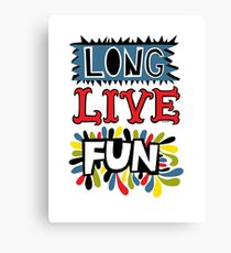 Long Live Fun Canvas Print