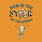 Ham is the Star of the World! by Wetasaurus