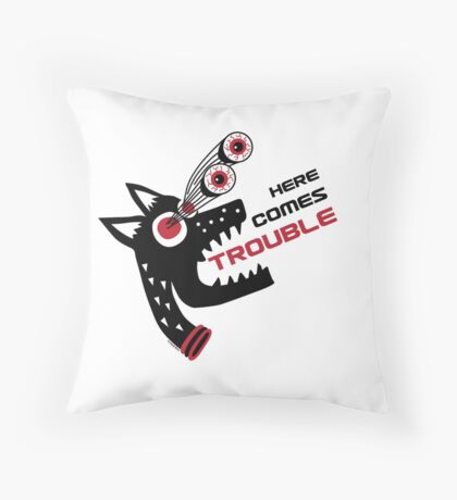 Here Comes Trouble 5 Throw Pillow