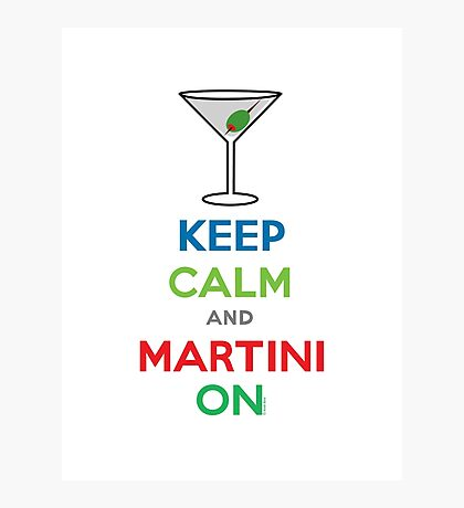 Keep Calm and Martini On Photographic Print