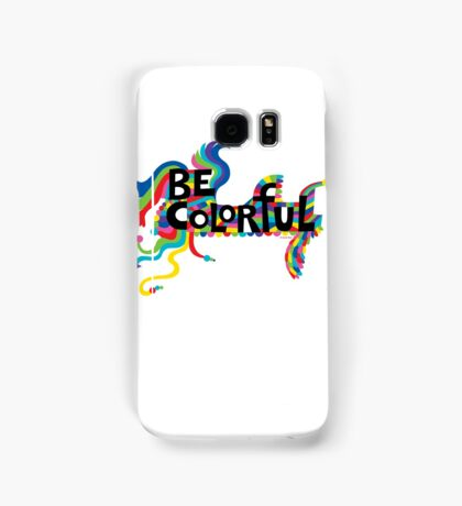 Be Colorful Samsung Galaxy Case/Skin