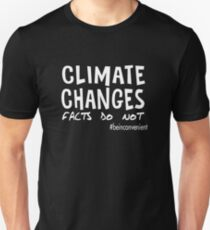 Climate Changes - Facts Do Not . Be Inconvenient T-Shirt