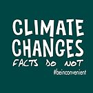 Climate Changes - Facts Do Not . Be Inconvenient by jitterfly