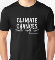 Climate Changes - Truth Does Not. Be Inconvenient. White text T-Shirt