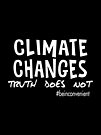 Climate Changes - Truth Does Not. Be Inconvenient. White text by jitterfly