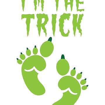 I'm the TRICK with cute ogre feet READY for HALLOWEEN! with a matching design I'm the TREAT! by jazzydevil