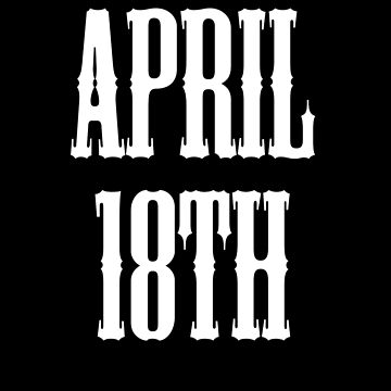 April 18th Celebrate! You know why we all love april 18th now! by VivaEvolution