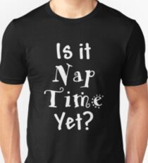 Is it Nap Time Yet? T-Shirt