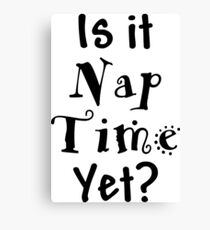 Is it Nap Time Yet? Canvas Print