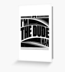 I'm The Dude Man Greeting Card