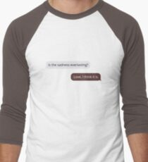 Is The Sadness Everlasting? (Love, I Think It Is) T-Shirt