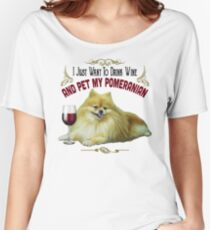 Funny Pomeranian Gifts - I Just Want To Drink Wine and Pet My Pomeranian Women's Relaxed Fit T-Shirt
