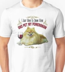 Funny Pomeranian Gifts - I Just Want To Drink Wine and Pet My Pomeranian Unisex T-Shirt