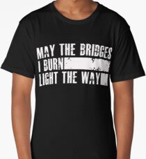 May the bridges I burn light the way - funny Long T-Shirt