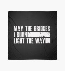 May the bridges I burn light the way - funny Scarf