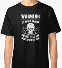Warning to avoid injury do not tell me how to do my job Classic T-Shirt