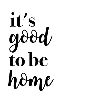 It's Good To Be Home Text  by decentart