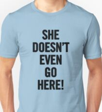 She Doesn't Even Go Here (Black) Unisex T-Shirt
