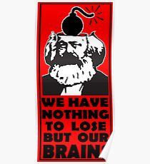 KARL MARX - NOTHING TO LOSE BUT OUR BRAINS Poster