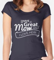 I Have A Great MOM and I Love Her! Women's Fitted Scoop T-Shirt