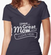 I Have A Great MOM and I Love Her! Women's Fitted V-Neck T-Shirt