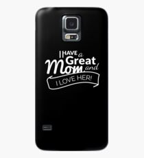 I Have A Great MOM and I Love Her! Case/Skin for Samsung Galaxy