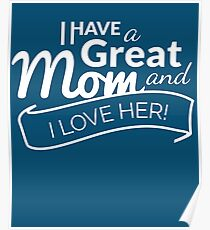I Have A Great MOM and I Love Her! Poster