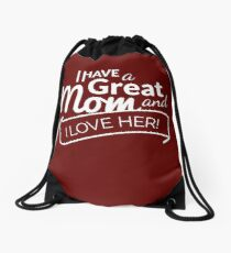I Have A Great MOM and I Love Her! Drawstring Bag