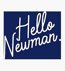 Hello Newman Photographic Print