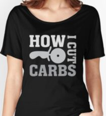 How I Cut Carbs - Pizza Cutter - Funny Food  Women's Relaxed Fit T-Shirt