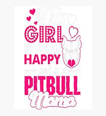 This Girl Proud Happy And Is A Pitbull Mama Tshirt T-Shirt  Photographic Print