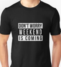 DON'T WORRY WEEKEND IS COMING ADVISORY Unisex T-Shirt