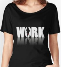 Work (white version) Women's Relaxed Fit T-Shirt