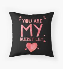 Cute and Cool Love Merchandise - You Are My Bucket List - Best Gift for Men, Women, Mom, Dad, Boyfriend, Girlfriend, Husband, Wife, Him, Her, Couples, Grandma, Brother or Friends Throw Pillow