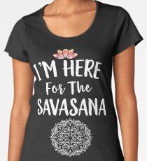 I'm Here For The Savasana Yoga Women's Premium T-Shirt