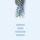 Pineapple .... always wear your crown by Ingrid Beddoes