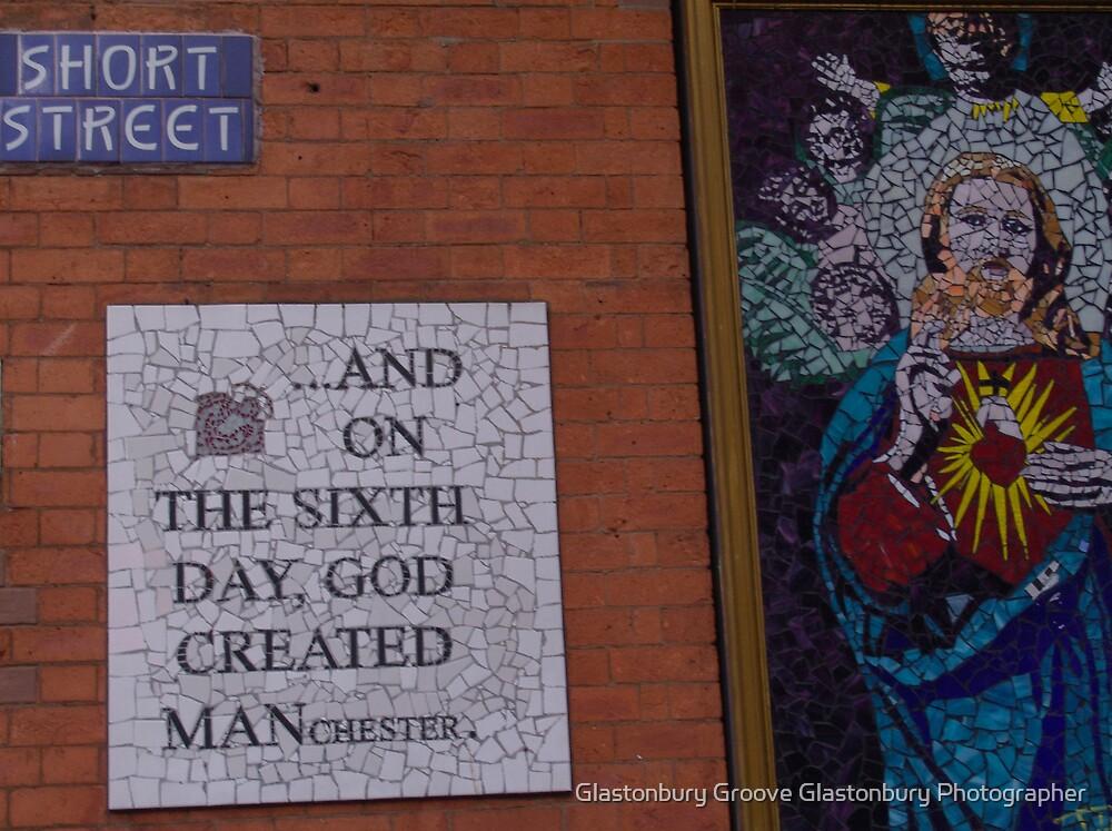 On the sixth day God created Manchester by Glastonbury Groove Glastonbury Photographer