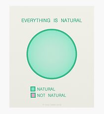 Everything is Natural Photographic Print