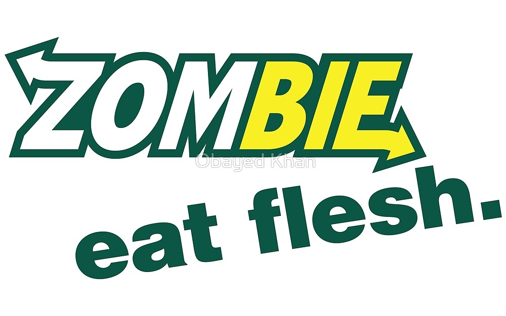 Zombie, Eat Flesh. by Obayed Khan