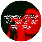 Heaven Knows It's Got To Be This Time by youngkinderhook