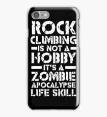 Rock Climbing is Not a Hobby It's a Zombie Apocalypse Life Skill iPhone Case/Skin