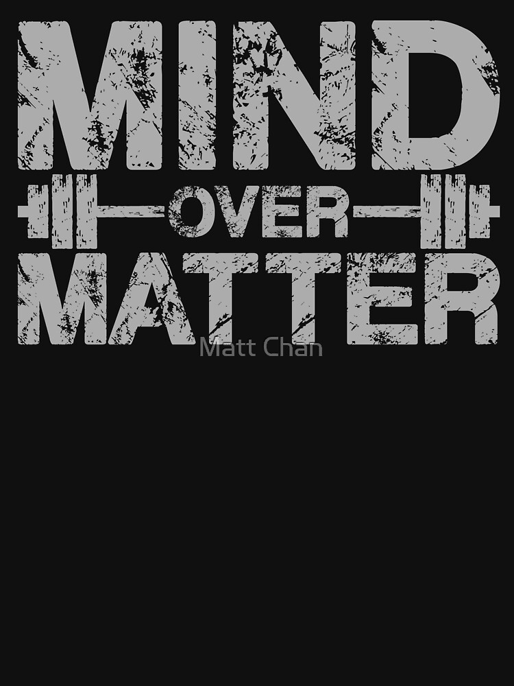 Mind Over Matter by mchanfitness